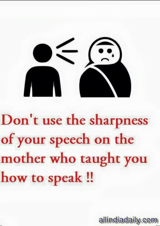 Don't use the sharpness of your speech on the mother who ...
