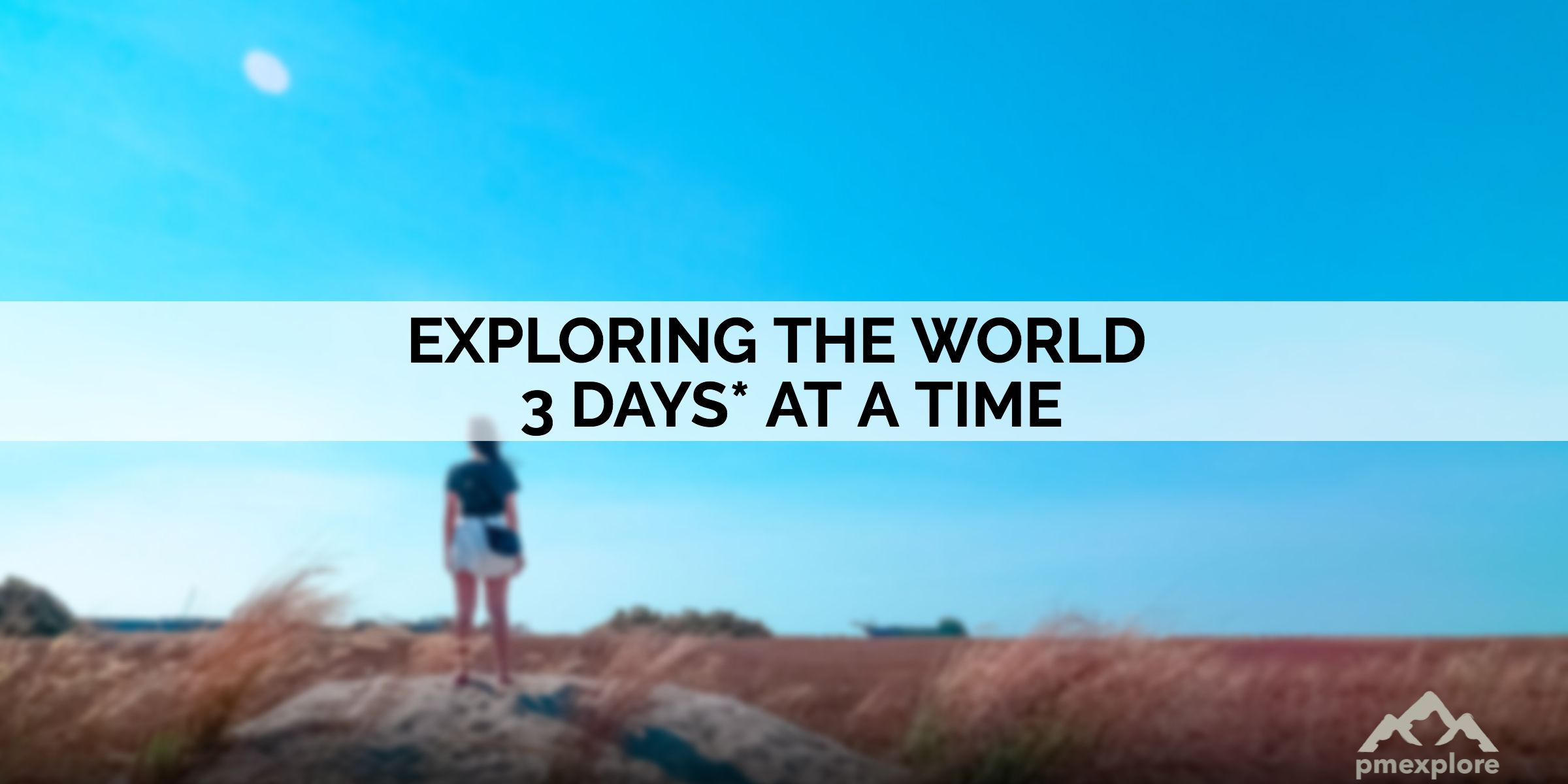 Exploring the World – 3 DAYS* at a Time