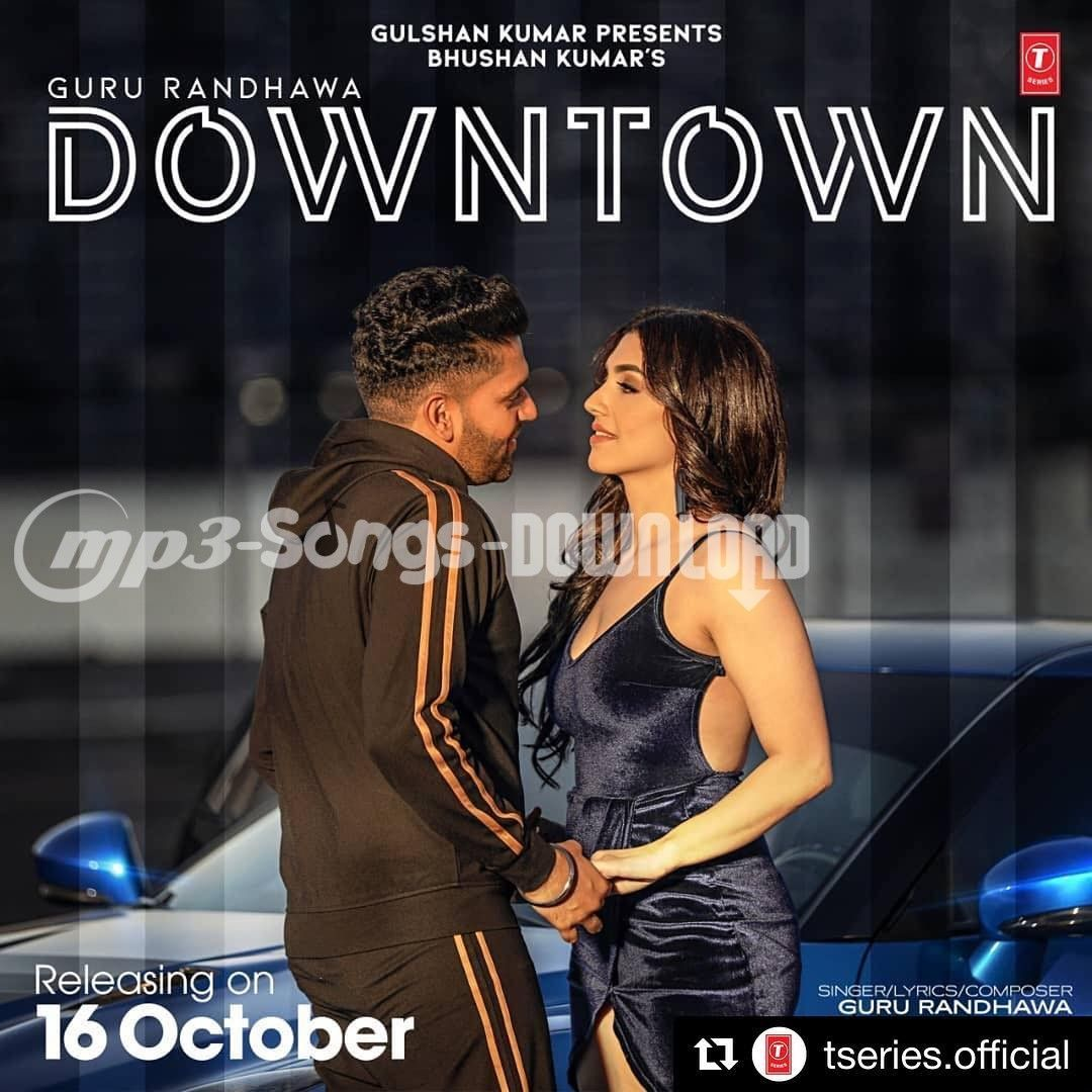 Downtown Mp3 Song Download Guru Randhawa New Song 2018 Downtown Running Time 03 10 This Song Is Released On Mon Mp3 Song Download Mp3 Song New Song Download