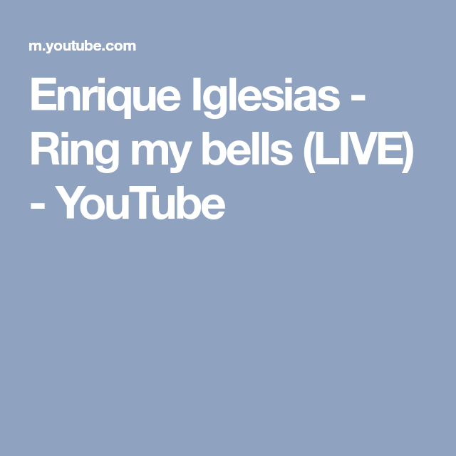 Enrique Iglesias Ring My Bells Live Youtube Ring My Bell Enrique Iglesias Iglesias
