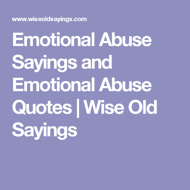 emotional abuse sayings and emotional abuse quotes wise old
