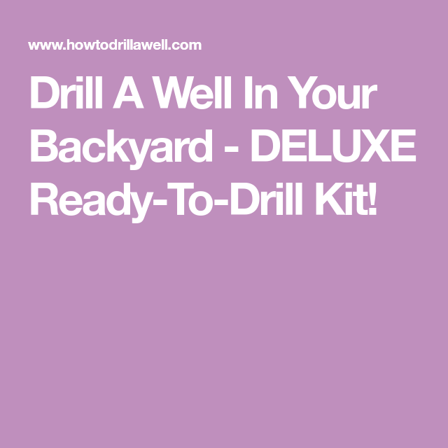 Drill A Well In Your Backyard - DELUXE Ready-To-Drill Kit ...