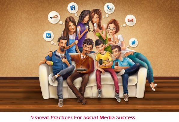 5 Great Practices For Social Media Success