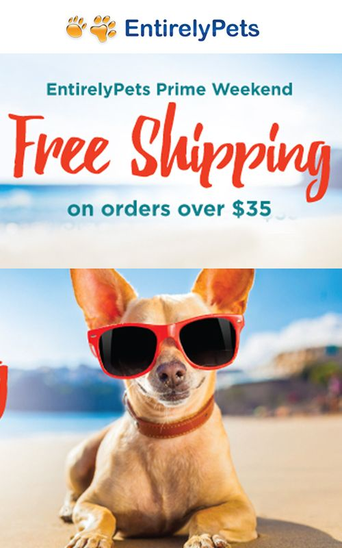 Now You can get Entirely Pets Prime Weekend Free Shipping