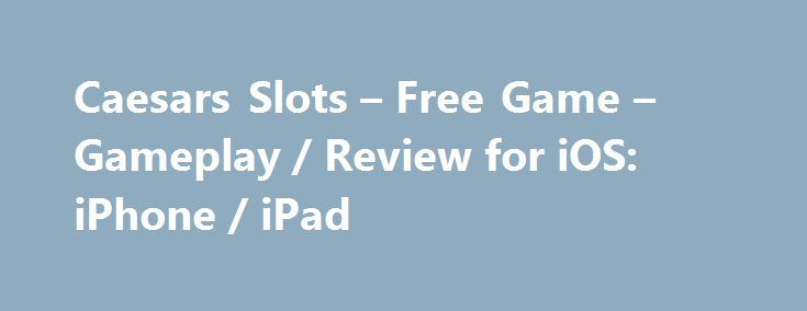 Caesars slots free game gameplay review for ios