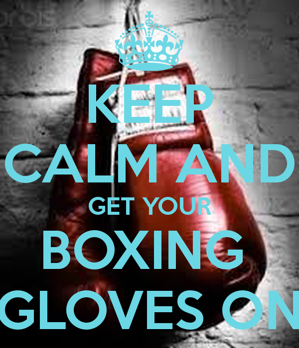KEEP CALM AND GET YOUR BOXING  GLOVES ON