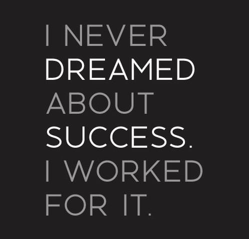 I never dreamed about success. I worked for it. Estee Lauder. www.mycareermatch.com.au