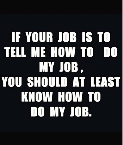 Don T Tell Me How To Do My Job Please Job Quotes Job Humor My Job Quote
