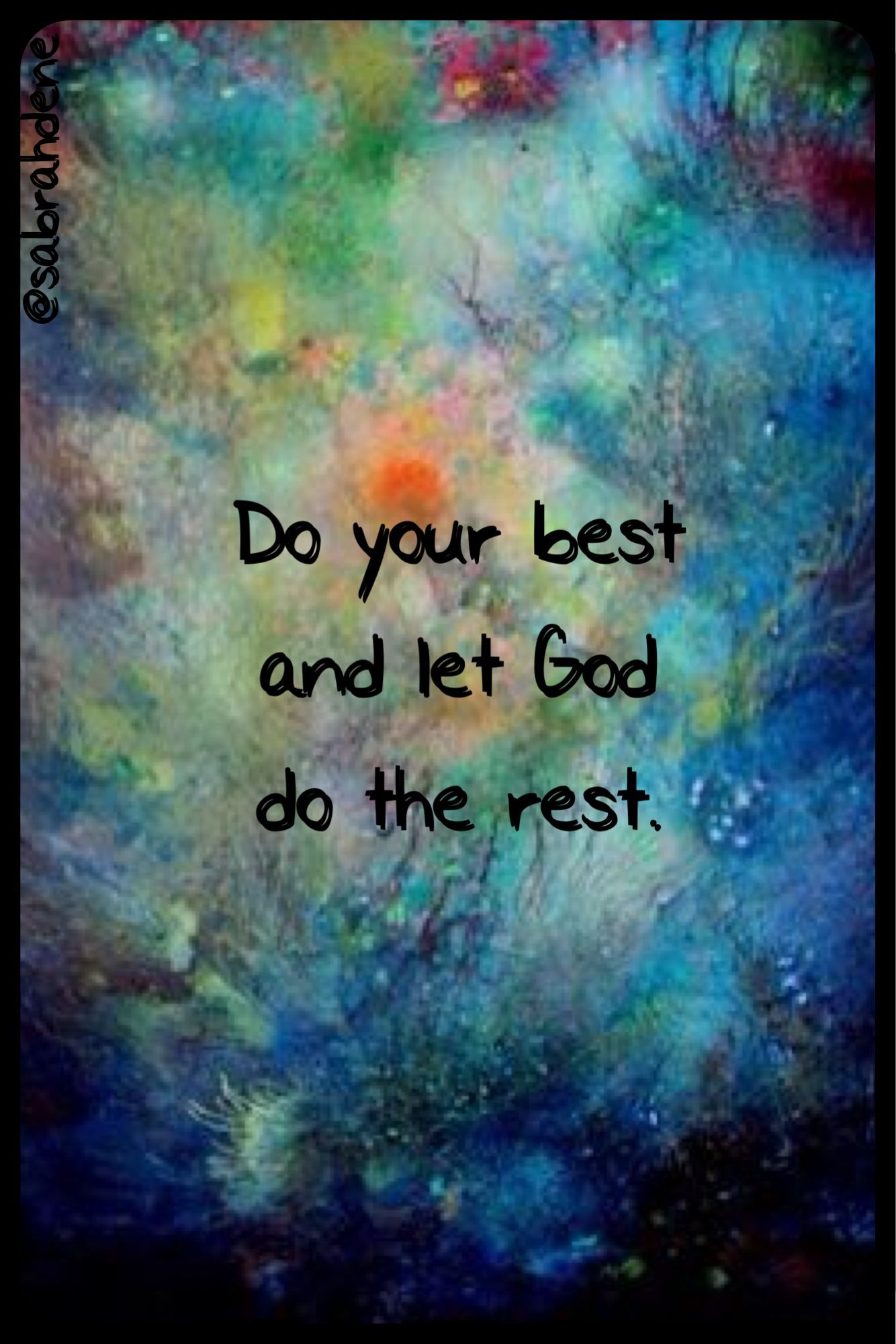 do your best and god will do the rest Human effort consistent with the will of god, does not oppose god's grace  as  long as you do your best , god will indeed do the rest.