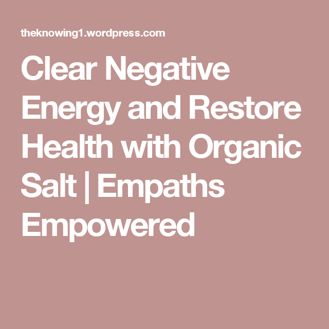 Clear Negative Energy And Restore Empath Health With Organic Salt Clear Negative Energy Negative Energy Health