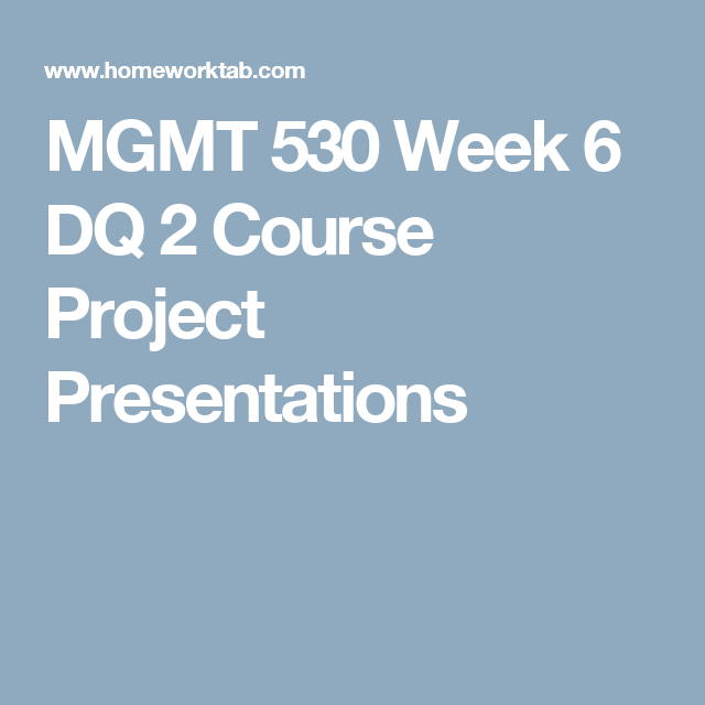 Mgmt  Week  Dq  Course Project Presentations  Keller Mgmt