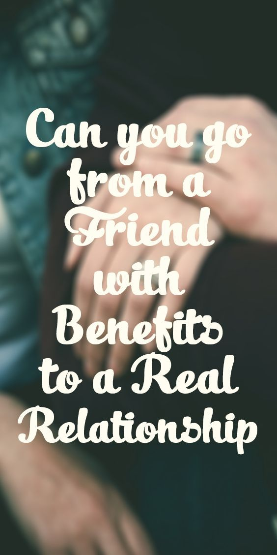 Friends With Benefits Quotes Gorgeous Can You Go From A Friend With Benefits To A Real Relationship  Love