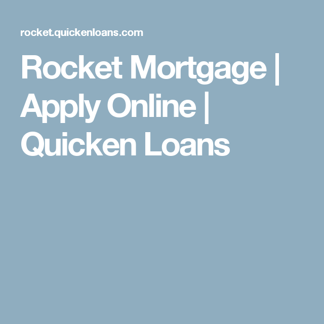 Rocket Mortgage Apply Online Quicken Loans Rocket Mortgage Quicken Loans Mortgage