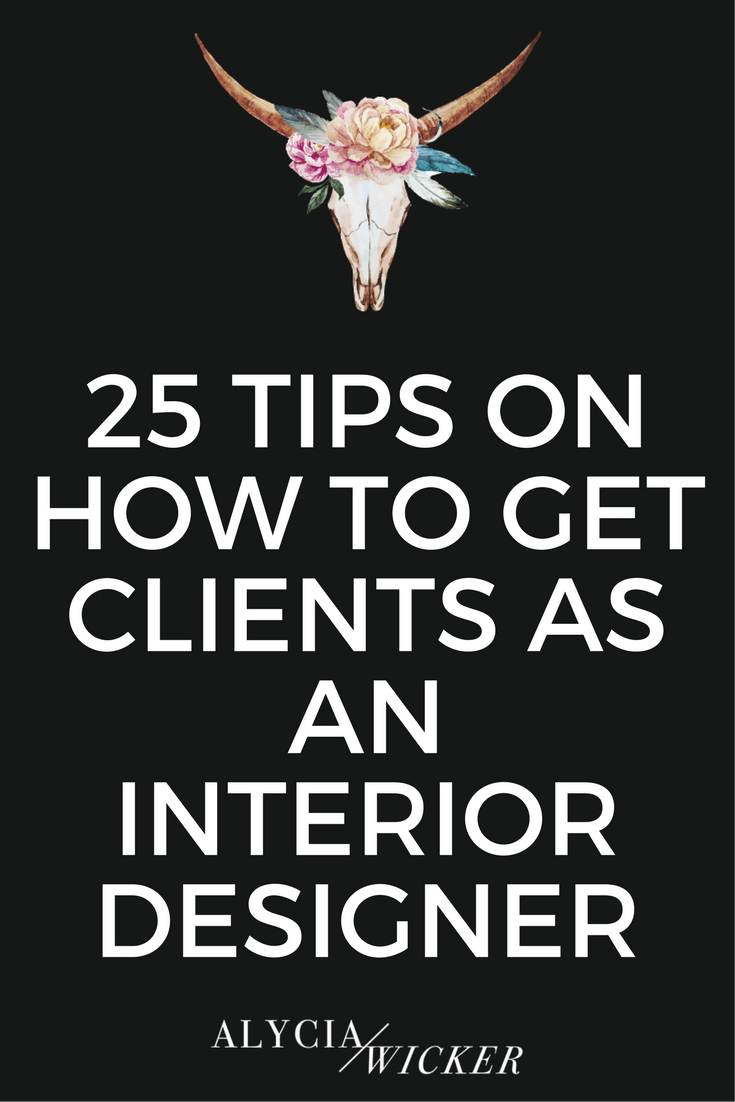 25 Tips On How To Get Clients As An Interior Designer — Online Interior Design School by Alycia Wicker