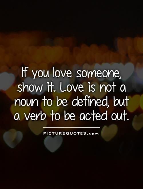 If You Love Someone Show It Love Is Not A Noun To Be Defined But
