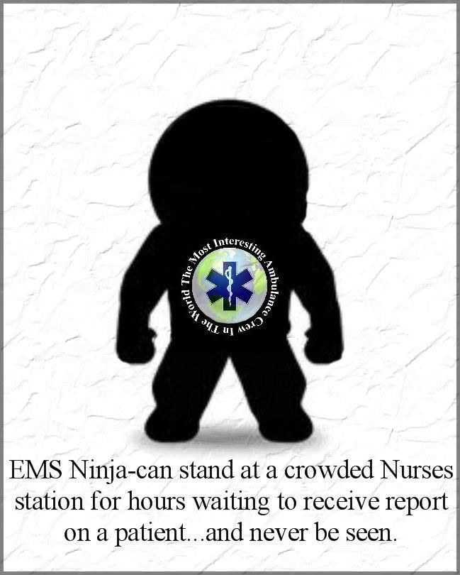 EMS ninja!! We're everywhere.. lurking in the shadows to save your life. :P