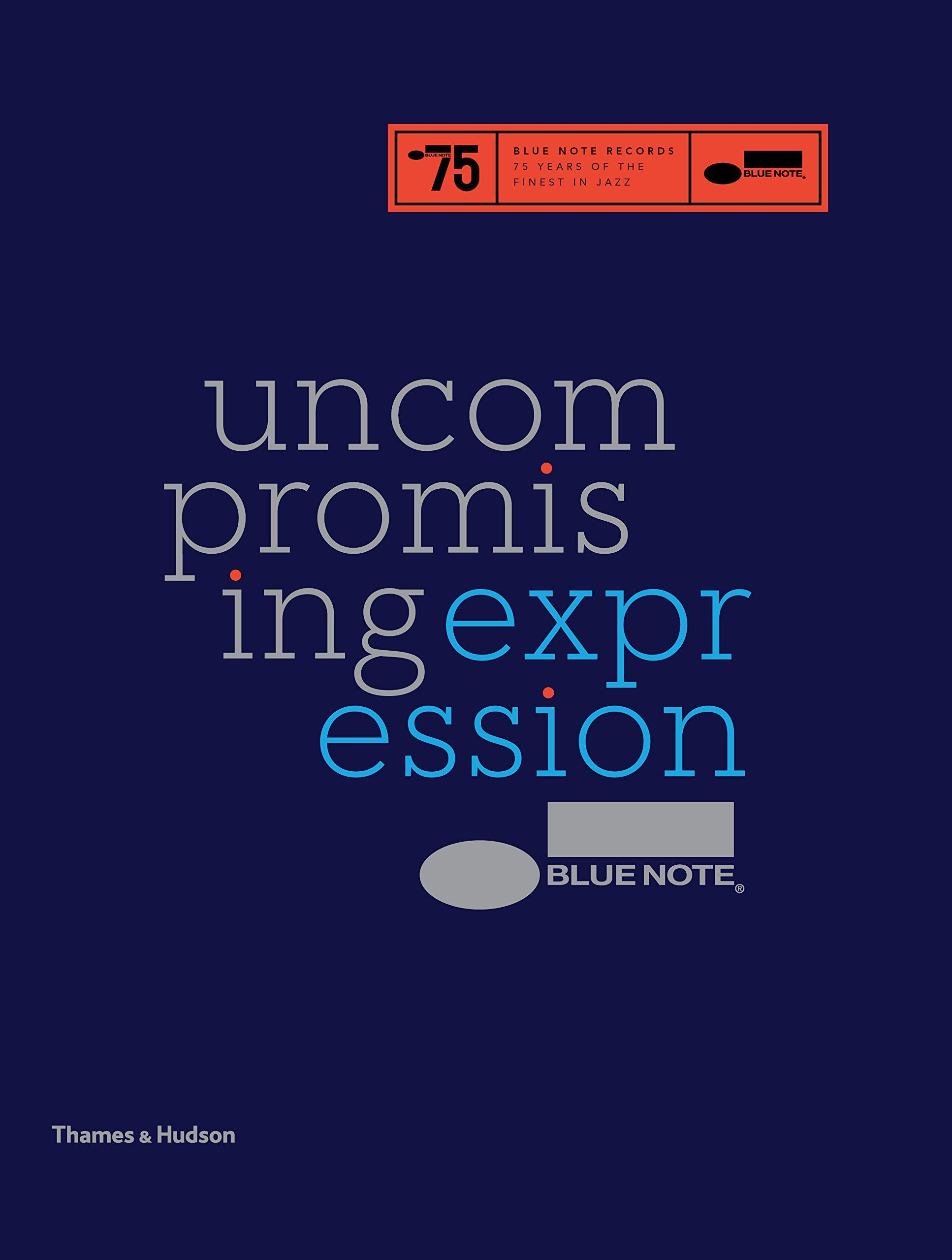 Blue Note: Uncompromising Expression: The Finest in Jazz Since 1939: Amazon.co.uk: Richard Havers: Books