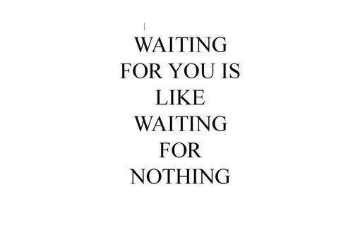 Waiting For You Is Like Waiting For Nothing Me Quotes Words Typography Quotes