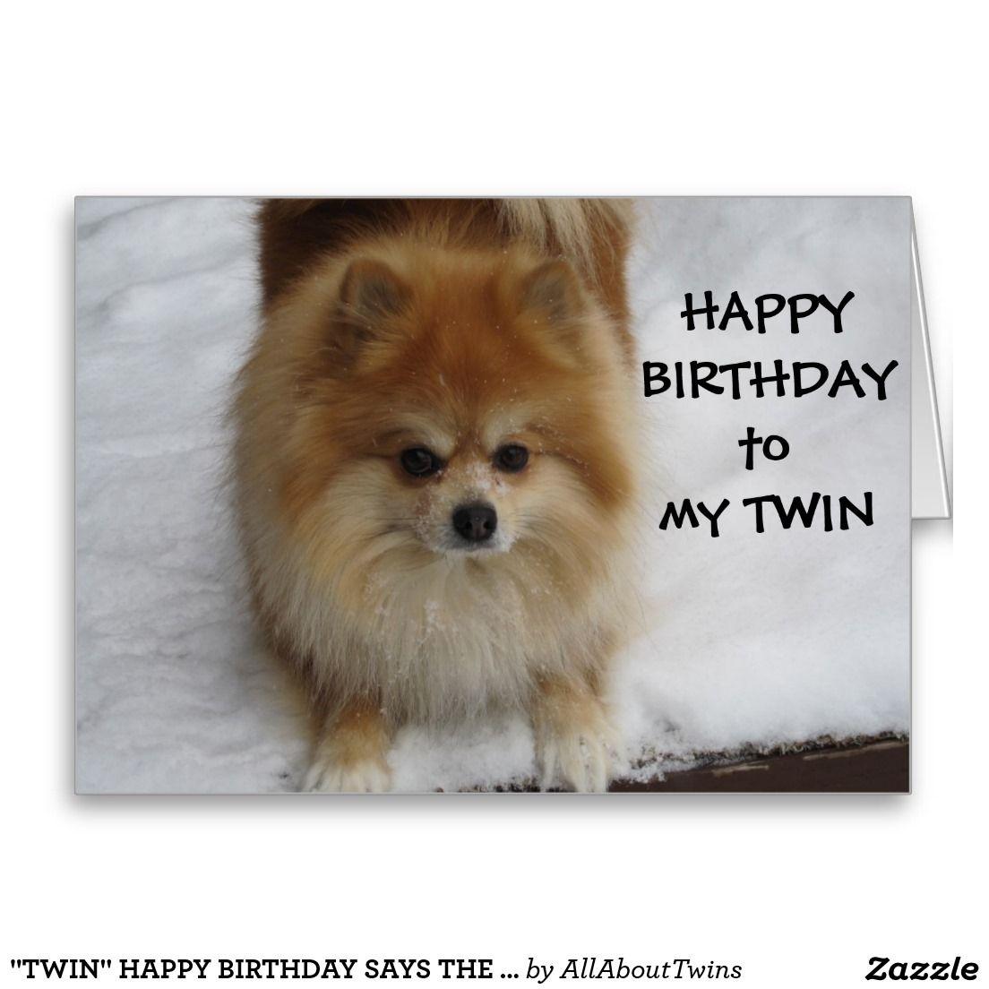 """TWIN"" HAPPY BIRTHDAY SAYS THE POMERANIAN CARD"