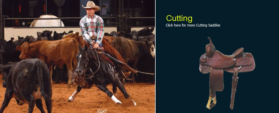 Cutting Saddles: Has a deep seat and wide swells allows the rider to sit deep and securely through sharp stops and turns.