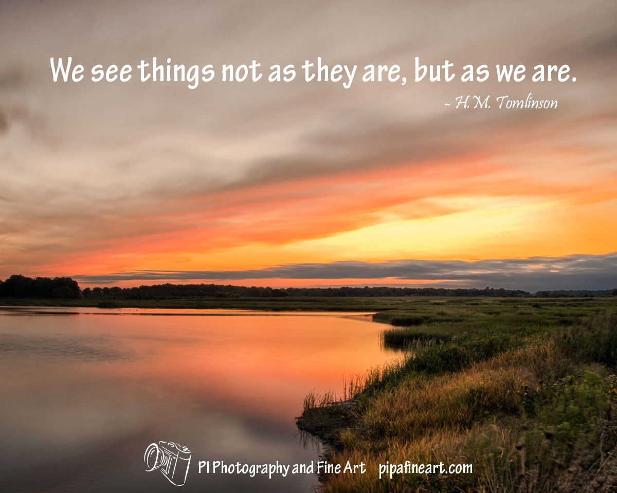 """Landscape Quotes We See Things Not As They Are But As We Are.""""  Hmtomlinson"""