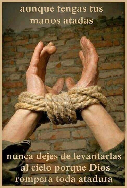 Aún cuando tengas las #manos #atadas... #Nunca #dejes de #levantarlas  al #cielo porque #Dios #romperá toda #atadura