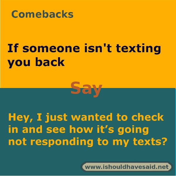 Funny Things To Say If Someone Doesnt Text You Back Use One Of