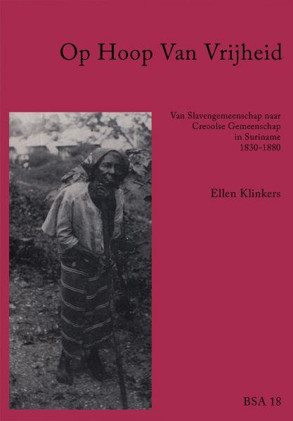 Op hoop van vrijheid, Van slavensamenleving naar Creoolse gemeenschap in Suriname, 1830-1880. Ellen Klinkers, Proefschrift 1997. Gratis te downloaden!