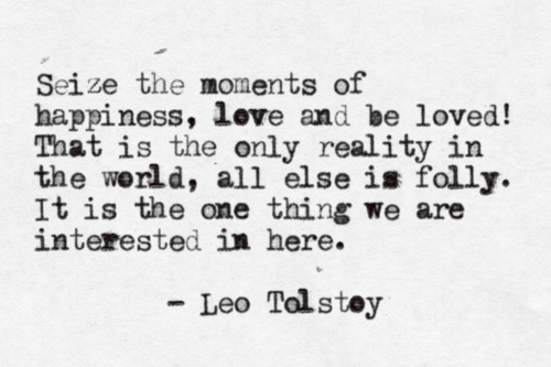 Seize The Moments Of Happiness Typewritten Tumblr Literary Quotes War And Peace Quotes Quotes