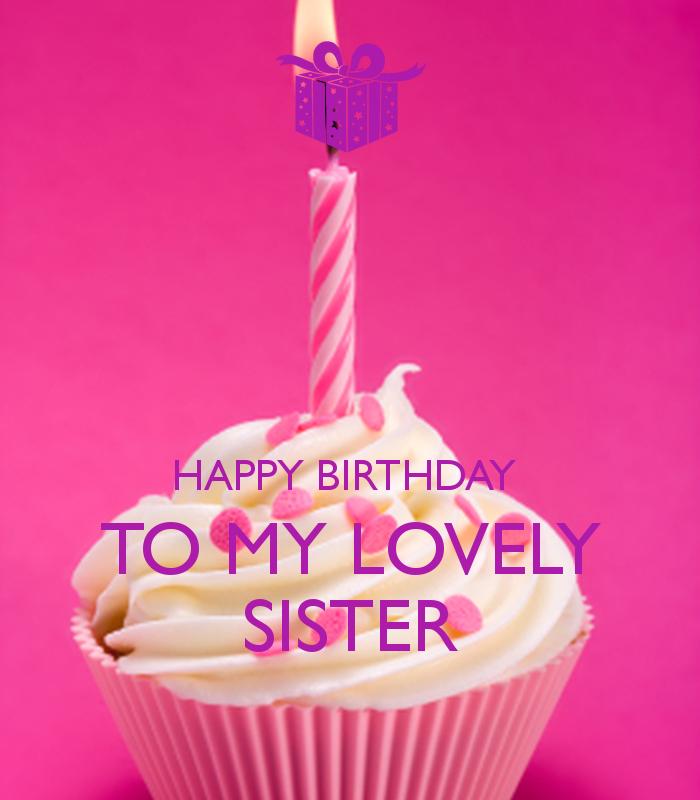 Happy Birthday To My Sister Happy Birthday To My Lovely Sister