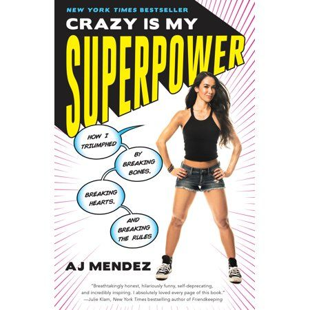 Crazy Is My Superpower Breaking Hearts and Breaking the Rules How I Triumphed by Breaking Bones