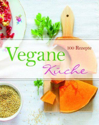 Vegane Küche 100 Rezepte Vegan Bücher Pinterest Rezepte - vegane küche 100 rezepte