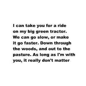 Big Green Tractor The Only Song That I Share With Someone I Care