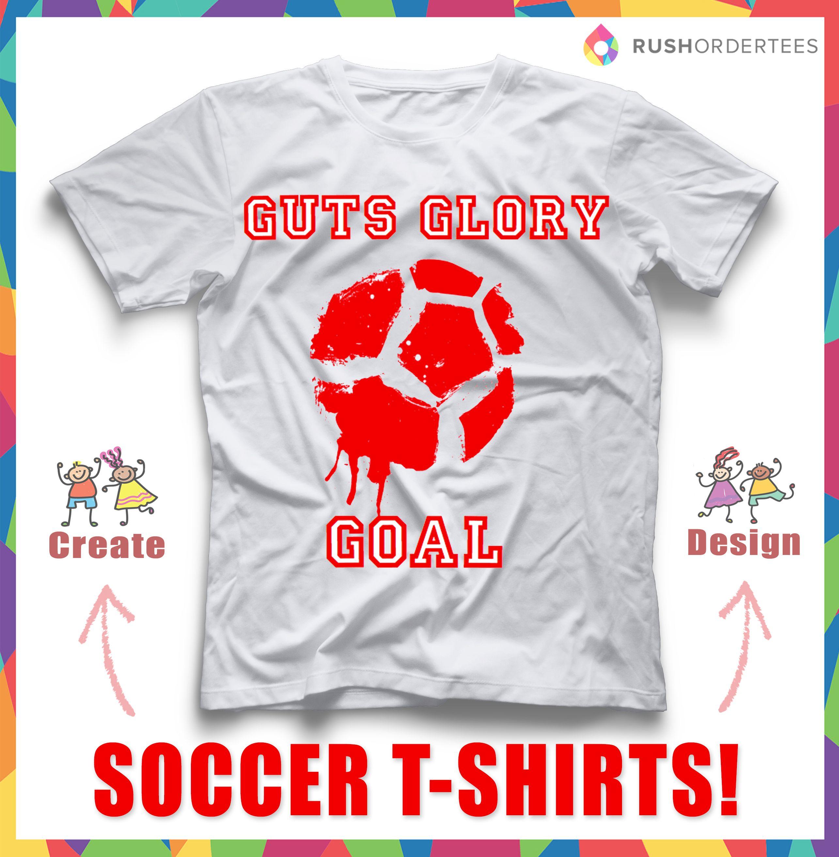 Guts Glory Goal Custom T Shirt Design Idea For Your Soccer Team