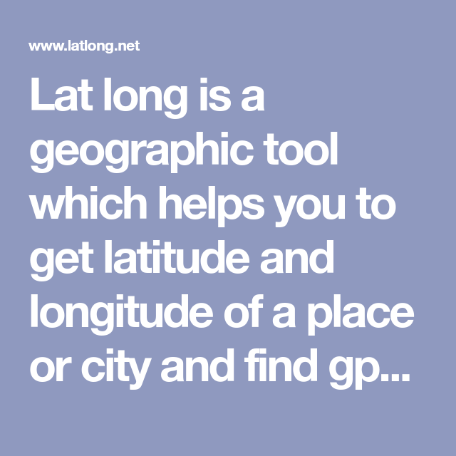 Lat long is a geographic tool which helps you to get latitude and