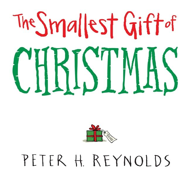 The Smallest Gift of Christmas by Peter H Reynolds. Roland can't wait for Christmas Day, and when the big morning arrives he races downstairs to see what is waiting for him. What he sees stops him in his tracks. Could that tiny present really be what he has waited all year for?