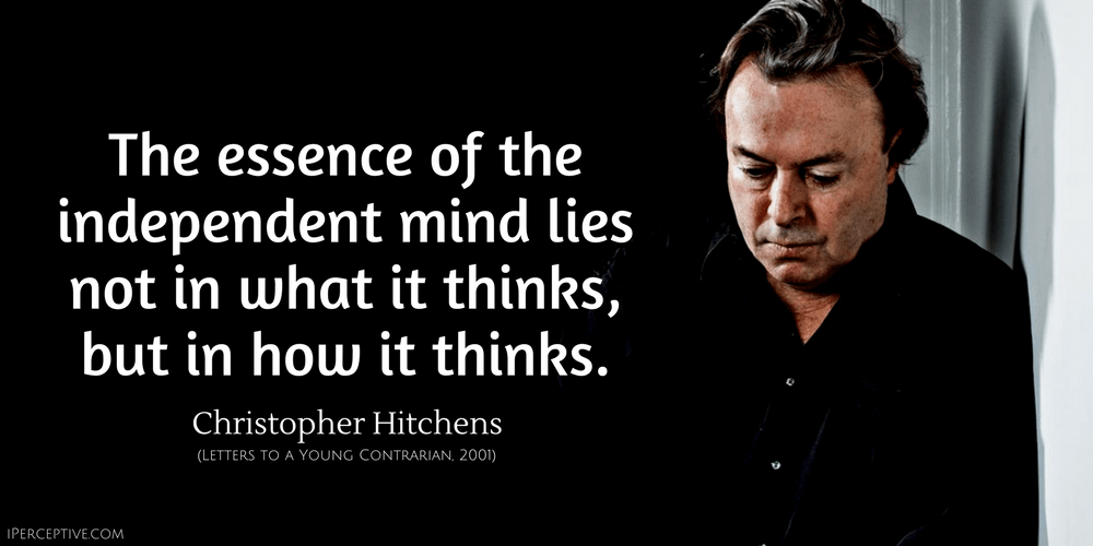 Christopher Hitchens Quote: The essence of the independent ...