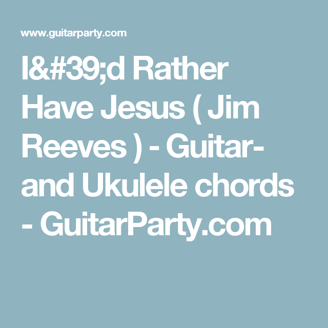 Id Rather Have Jesus Jim Reeves Guitar And Ukulele Chords