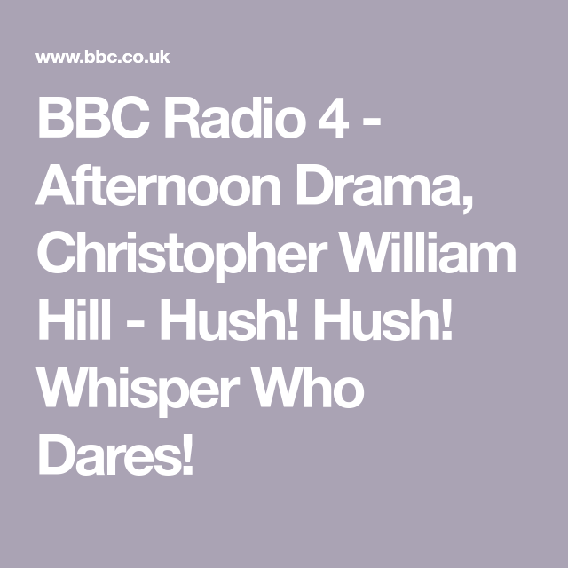BBC Radio 4 - Afternoon Drama, Christopher William Hill