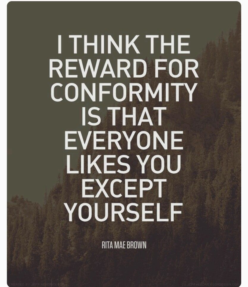 Quotes About Conformity Those Who Know And Love Me Know That Conformity Is Not One Of My