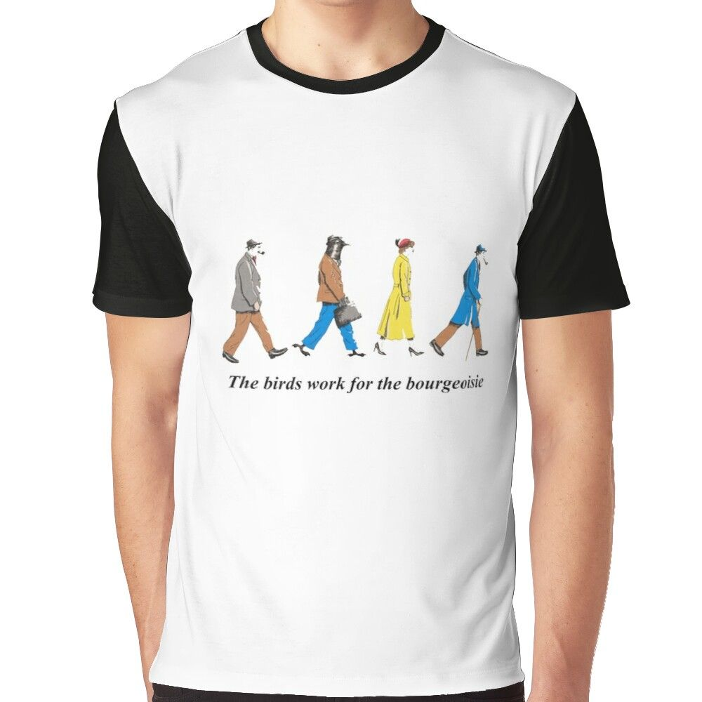 The Birds Work For The Bourgeoisie Graphic T-shirt by print-zack