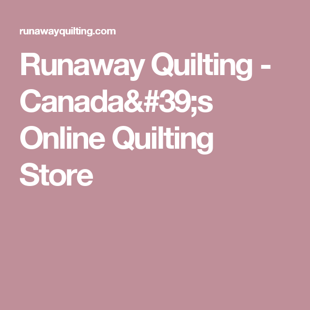 Runaway Quilting - Canada's Online Quilting Store | Canadian ... : canadian quilting stores - Adamdwight.com