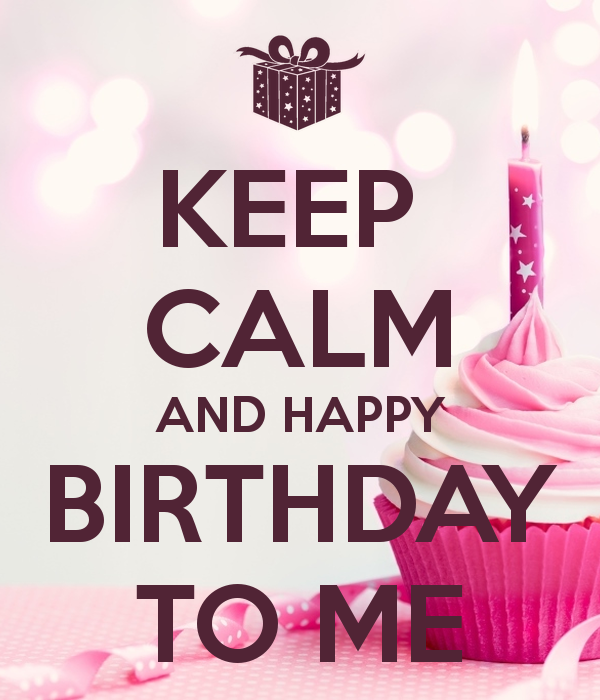 f12a95749c8 KEEP CALM AND HAPPY BIRTHDAY TO ME
