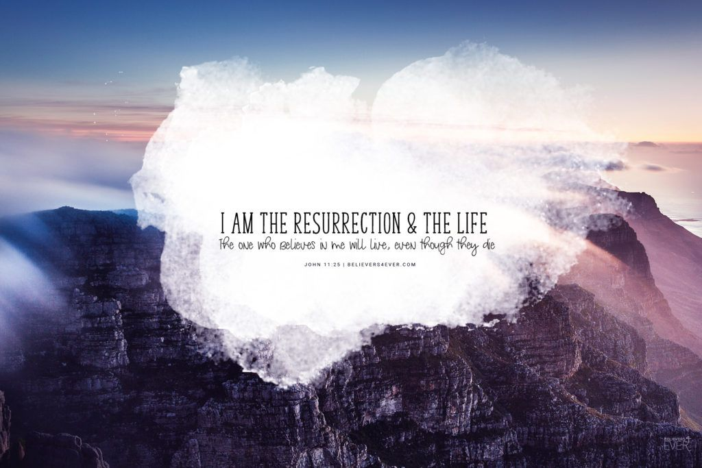 I Am The Resurrection And The Life Believers4ever Com Christian Backgrounds Christian Wallpaper Free Christian Wallpaper