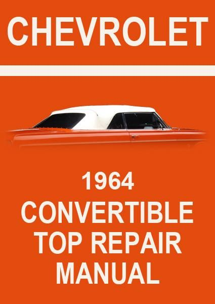 chevrolet 1964 impala convertible roof service and repair manual rh pinterest com Chevy Silverado Repair Manual 2005 Chevy Equinox Repair Manual