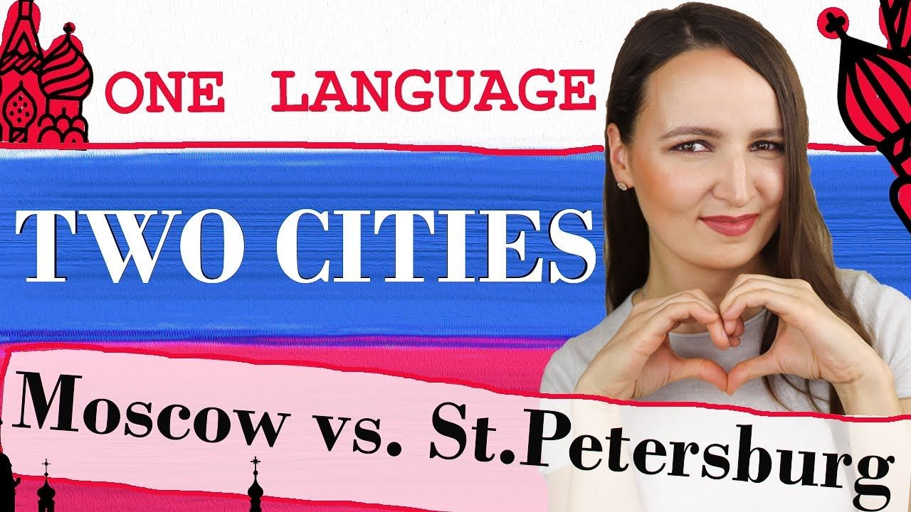 ONE language, TWO cities Moscow vs. St. Petersburg