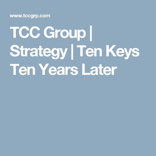 Tcc Group Strategy Ten Keys Ten Years Later Ten Strategic Planning Years