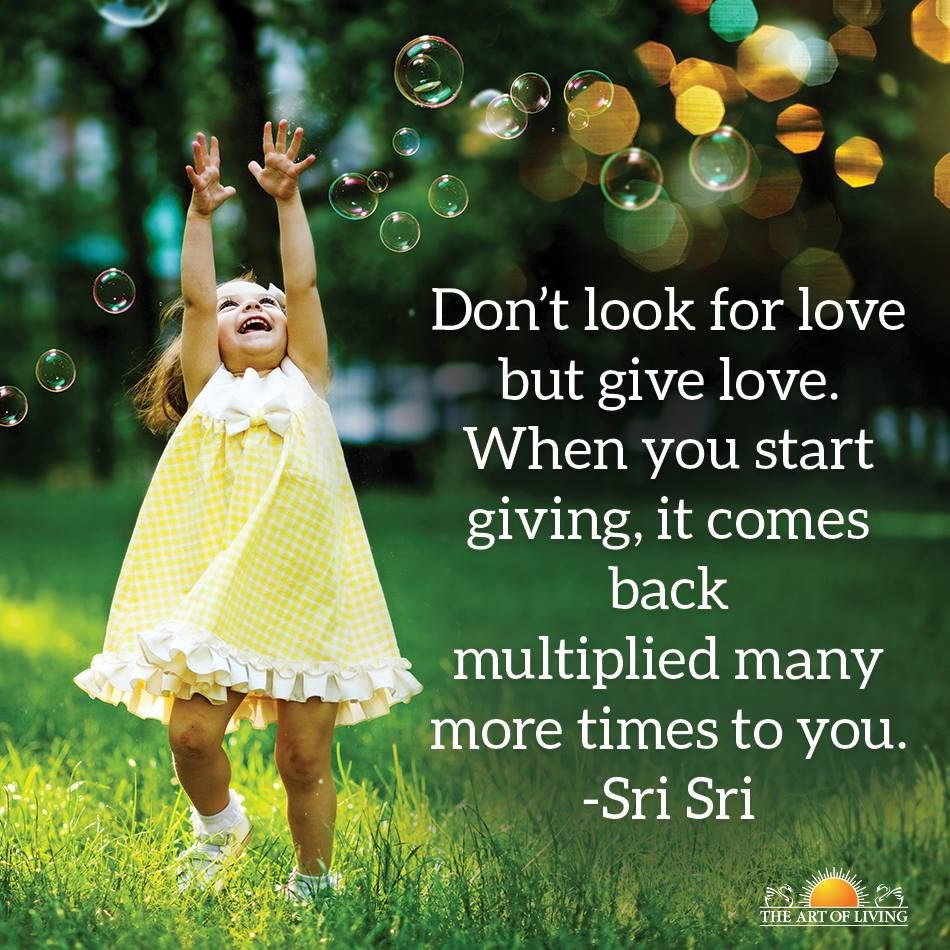 Don T Look For Love But Give Love When You Start Giving It Comes