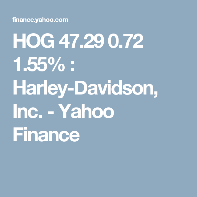 Yahoo Stock Quotes Hog 47.29 0.72 1.55%  Harleydavidson Inc Yahoo Finance .