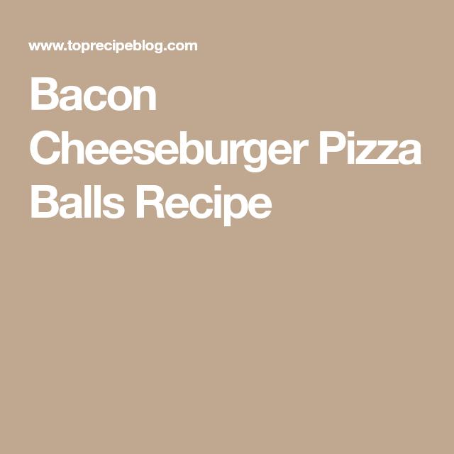 Bacon Cheeseburger Pizza Balls Recipe
